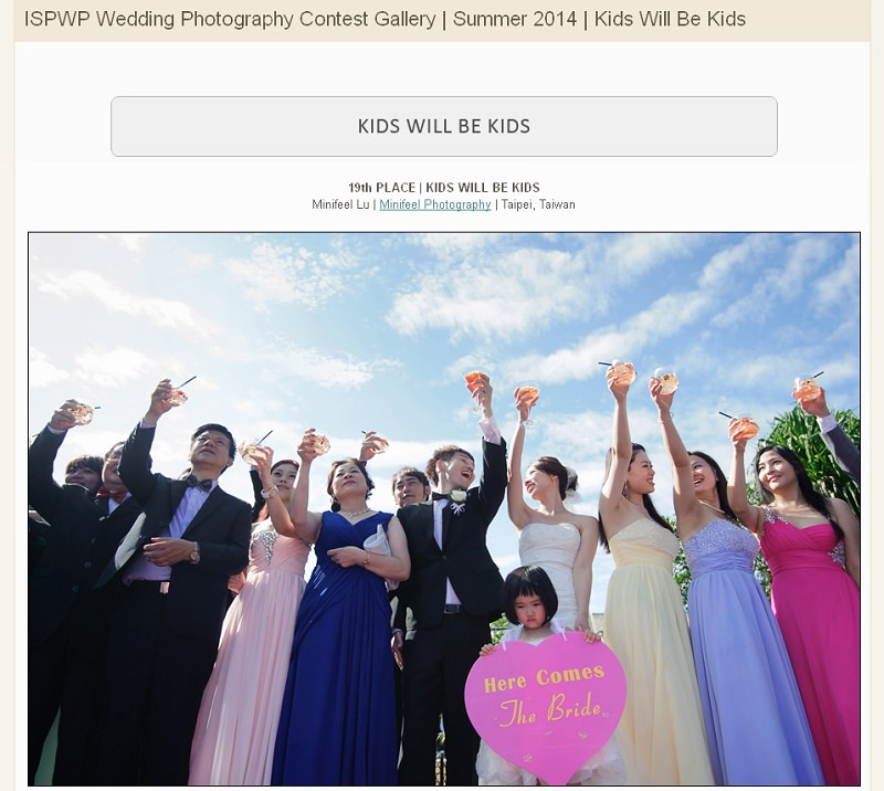 ispwp台灣MINIFEEL-AwardsISPWPKids-Will-Be-Kids-ispwp2014- 婚攝小寶,婚攝,婚禮攝影, 婚禮紀錄,寶寶寫真, 孕婦寫真,海外婚紗婚禮攝影, 自助婚紗, 婚紗攝影, 婚攝推薦, 婚紗攝影推薦, 孕婦寫真, 孕婦寫真推薦, 台北孕婦寫真, 宜蘭孕婦寫真, 台中孕婦寫真, 高雄孕婦寫真,台北自助婚紗, 宜蘭自助婚紗, 台中自助婚紗, 高雄自助, 海外自助婚紗, 台北婚攝, 孕婦寫真, 孕婦照, 台中婚禮紀錄, 婚攝小寶,婚攝,婚禮攝影, 婚禮紀錄,寶寶寫真, 孕婦寫真,海外婚紗婚禮攝影, 自助婚紗, 婚紗攝影, 婚攝推薦, 婚紗攝影推薦, 孕婦寫真, 孕婦寫真推薦, 台北孕婦寫真, 宜蘭孕婦寫真, 台中孕婦寫真, 高雄孕婦寫真,台北自助婚紗, 宜蘭自助婚紗, 台中自助婚紗, 高雄自助, 海外自助婚紗, 台北婚攝, 孕婦寫真, 孕婦照, 台中婚禮紀錄, 婚攝小寶,婚攝,婚禮攝影, 婚禮紀錄,寶寶寫真, 孕婦寫真,海外婚紗婚禮攝影, 自助婚紗, 婚紗攝影, 婚攝推薦, 婚紗攝影推薦, 孕婦寫真, 孕婦寫真推薦, 台北孕婦寫真, 宜蘭孕婦寫真, 台中孕婦寫真, 高雄孕婦寫真,台北自助婚紗, 宜蘭自助婚紗, 台中自助婚紗, 高雄自助, 海外自助婚紗, 台北婚攝, 孕婦寫真, 孕婦照, 台中婚禮紀錄,, 海外婚禮攝影, 海島婚禮, 峇里島婚攝, 寒舍艾美婚攝, 東方文華婚攝, 君悅酒店婚攝,  萬豪酒店婚攝, 君品酒店婚攝, 翡麗詩莊園婚攝, 翰品婚攝, 顏氏牧場婚攝, 晶華酒店婚攝, 林酒店婚攝, 君品婚攝, 君悅婚攝, 翡麗詩婚禮攝影, 翡麗詩婚禮攝影, 文華東方婚攝
